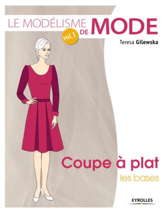 Livre modélisme de mode femme - volume 1 - coupe à plat, les bases - Teresa Gilewska