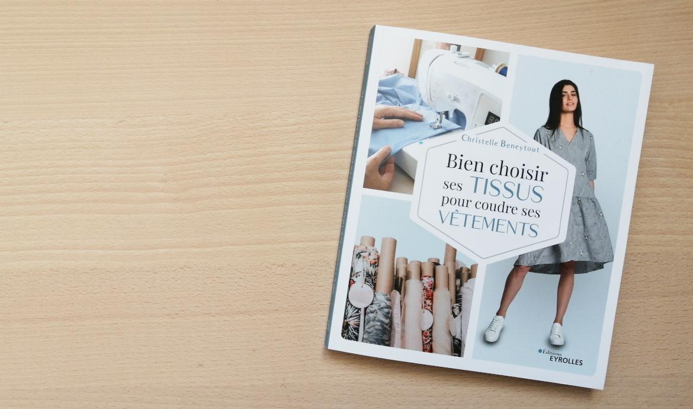 Bien choisir ses tissus - Livre de Christelle Beneytoutpublié chez Eyrolles